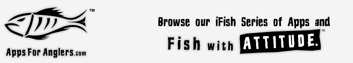 Apps For Anglers - Fish with Attitude